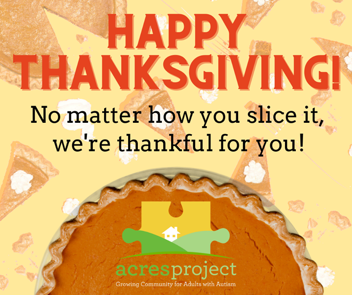Happy Thanksgiving! ACRES has a lot to be thankful for this year, but we're especially thankful for you! No matter how you slice it,