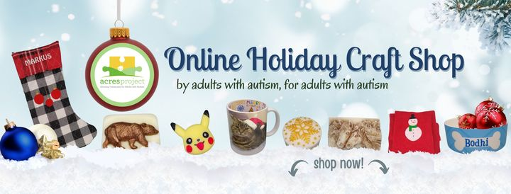 In-person craft fairs may be canceled this year, but you can still shop handmade gifts made by local artists with autism!  Visit www.acresartisans.com